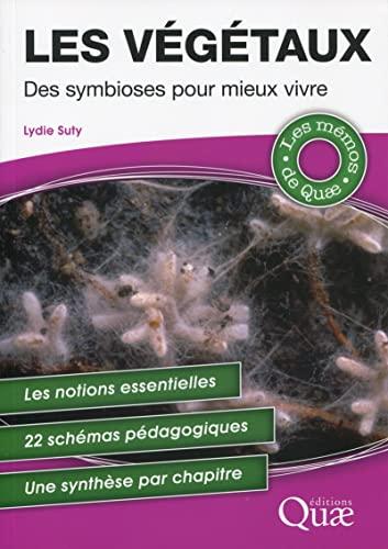 9782759223053: Les végétaux : Des symbioses pour mieux vivre - Les notions essentielles - 22 schémas pédagogiques - Une synthèse par chapitre