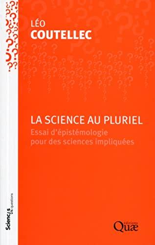 9782759223985: La science au pluriel : Essai d'épistémologie pour des sciences impliquées