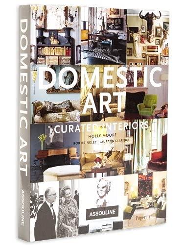 Domestic Art: Curated Interiors (Classics): Holly Moore, Rob Brinkley, Laurann Clari