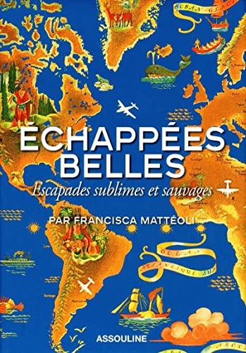 ECHAPPEES BELLES,Escapades sublimes et sauvages: Francisca Mattéoli