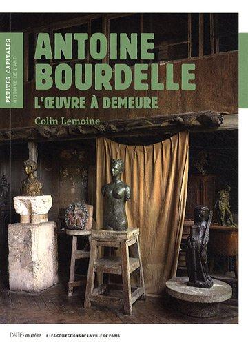 Antoine Bourdelle L'oeuvre a demeure: Lemoine Colin