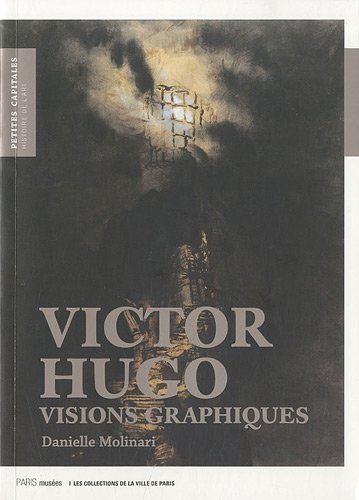 Victor Hugo Visions graphiques: Molinari Danielle