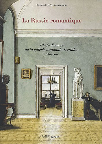 La Russie romantique à l'époque de Pouchkineet Gogol : Chefs-d'oeuvre de la...