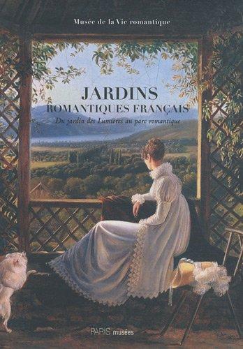 Jardins romantiques français : Du jardin des Lumières au parc romantique 1770-1840: ...