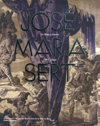 9782759601844: José Maria Sert : Un titan à l'oeuvre 1874-1945