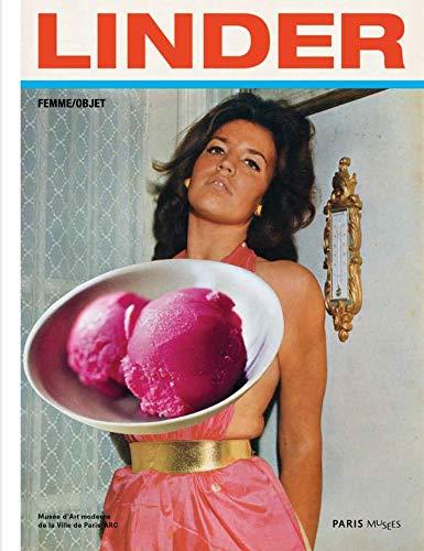9782759602087: Linder : Femme/Objet. Catalogue de l'exposition présentée au musée d'Art moderne de la Ville de Paris / ARC du 1er février au 21 avril 2013