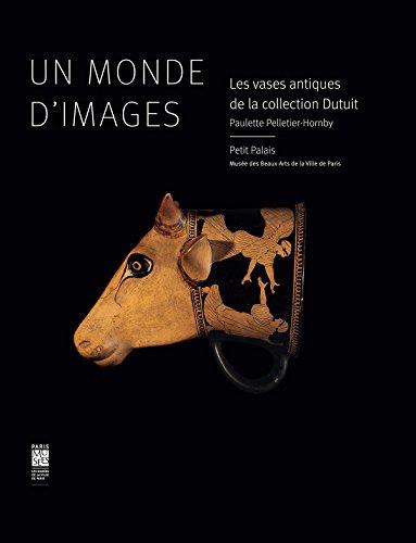 Un monde d'images : Les vases antiques de la collection Dutuit: PELLETIER-HORNBY ( Paulette ) ...
