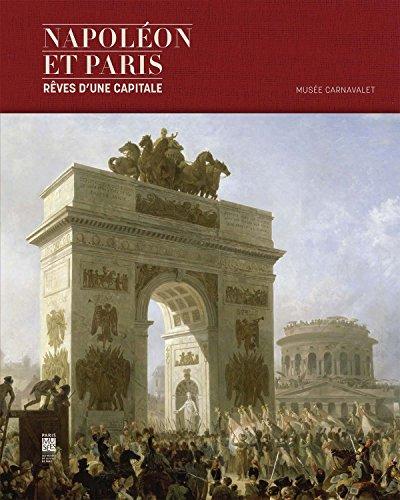 Napoleon et Paris : Reves d'une capitale