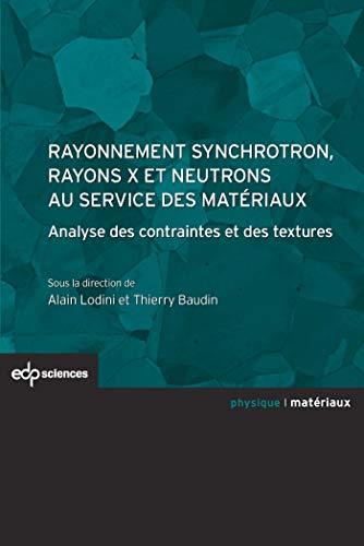 Rayonnement synchrotron, rayons x et neutrons au service des matériaux: Alain Lodini, T. ...