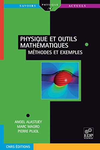 Physique et outils mathématiques : Méthodes et: Angel Alastuey; Marc
