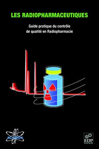 Les radiopharmaceutiques. Guide pratique du contrôle de qualité en Radiopharmacie - Yves Barbier