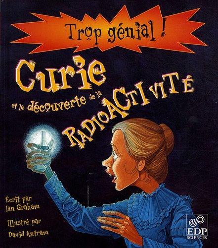 9782759803897: Marie Curie et la découverte de la radioactivité (Trop génial !)