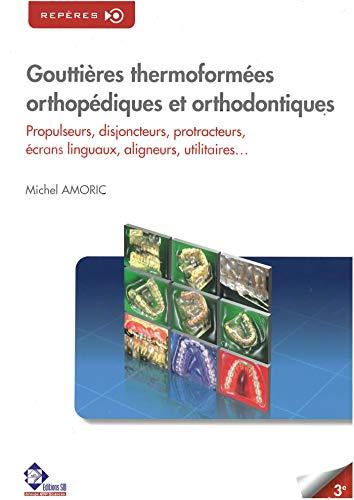 9782759805198: Goutti�res thermoform�es orthop�diques et orthodontiques : Propulseurs, disjoncteurs, protracteurs, �crans linguaux, aligneurs, utilitaires...