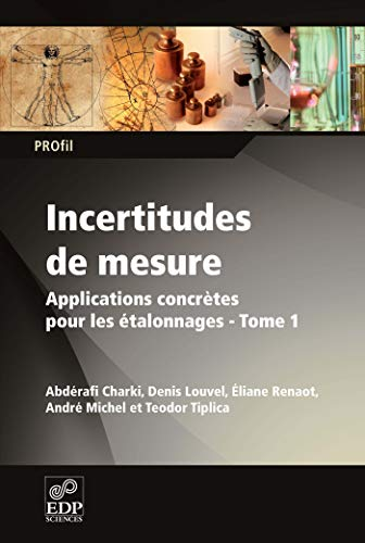 Incertitudes de mesure, applications concrètes t.1: Louvel Denis