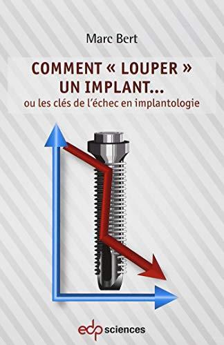 Comment louper un implant ou les clés de l'échec en implanto: Marc Bert