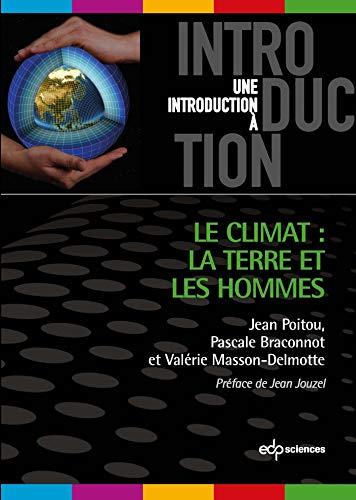 Climat, la terre et les hommes (le): Jean Poitou, Pascale Braconnot, Val�rie Masson-Delmotte