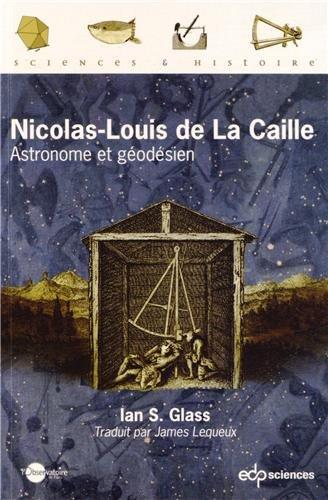 Nicolas-Louis de La Caille : Astronome et géodésien: Ian S Glass