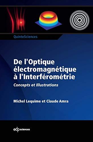 9782759810222: De l'optique électromagnétique à l'interféromètre : Concepts et illustrations