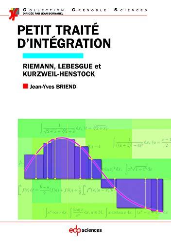 Petit traité d'intégration : Riemann, Lebesgue et Kurzweil-Henstock: Jean-Yves ...