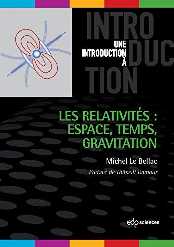 Les relativités : espace, temps, gravitation: Le Bellac, Michel; Damour, Thibault