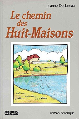 9782760001404: Le chemin des Huit-Maisons: Roman historique (French Edition)
