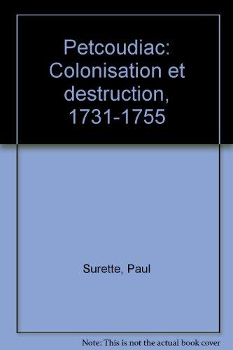 9782760001503: Petcoudiac: Colonisation et destruction, 1731-1755 (French Edition)