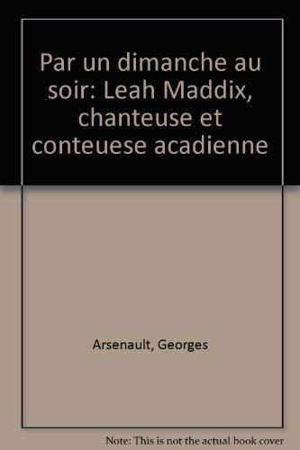 Par un dimanche au soir: Leah Maddix, chanteuse et conteuese acadienne (French Edition) (2760002322) by Arsenault, Georges