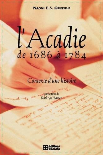 L'Acadie de 1686 à 1784. Contexte d'une histoire.: GRIFFITHS, Naomi E. S.