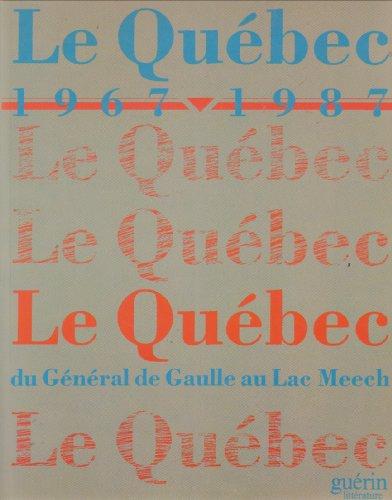 Le Qu?bec, 1967-1987: le Qu?bec, du G?n?ral de Gaulle au lac Meech: n/a