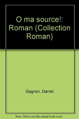 O ma source!: Roman (Collection Roman) (French Edition): Gagnon, Daniel