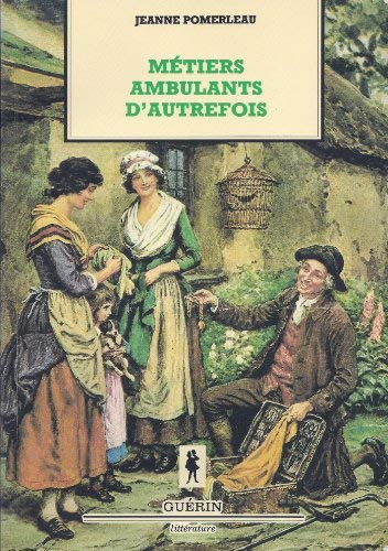 Metiers ambulants d'autrefois (Litterature) (French Edition): Jeanne Pomerleau