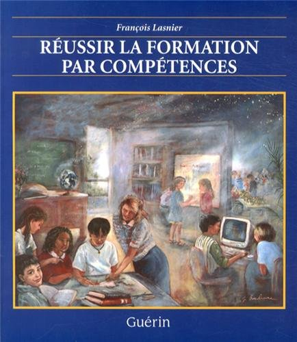 REUSSIR LA FORMATION PAR COMPETENCES: LASNIER FRANCOIS