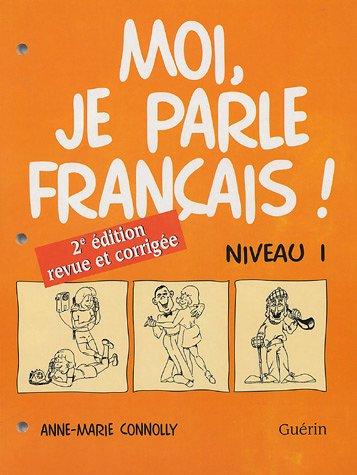 MOI JE PARLE FRANCAIS NIVEAU 1 -CAHIER-: CONNOLLY 2E ED 2001