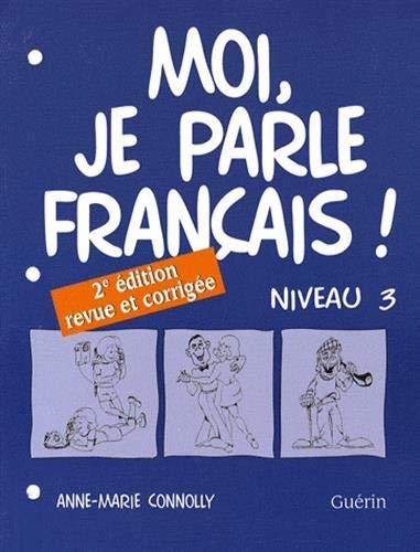 MOI JE PARLE FRANCAIS NIVEAU 3 -CAHIER-: CONNOLLY 2E ED 2001