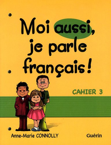 MOI AUSSI JE PARLE FRANCAIS CAHIER 3: CONNOLLY