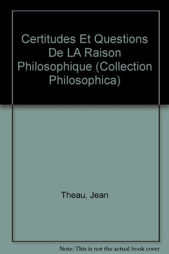 Certitudes Et Questions De La Raison Philosophique