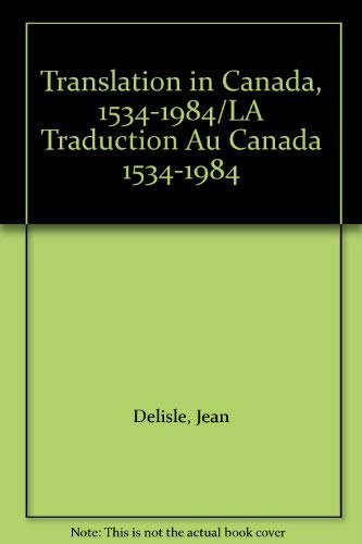 La traduction au Canada / Translation in Canada 1534-1984: Delisle, Jean