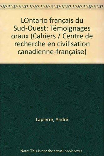 L'Ontario francais du Sud-Ouest: Temoignages oraux (Cahiers du Centre de recherche en ...
