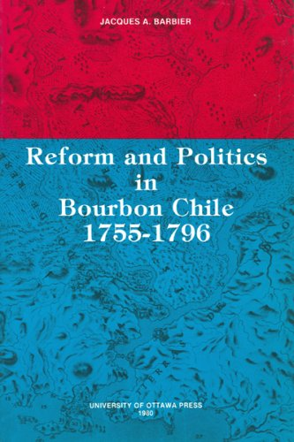 9782760350106: Reform and Politics in Bourbon Chile 1755-1796 (Cahiers d'histoire)