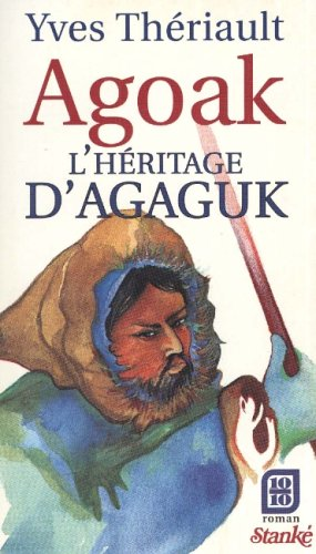 9782760400177: Agoak: L'héritage d'Agaguk (Québec 10/10) (French Edition)
