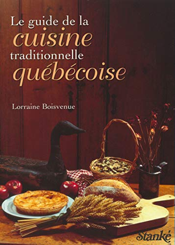 Le Guide De La Cuisine Traditionnelle Quebecoise: Chefs Renard and