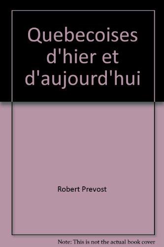 Quebecoises d'hier et d'aujourd'hui: Profils de 275: Prevost, Robert