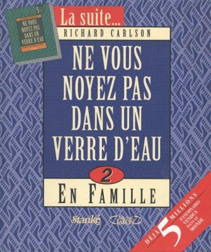 Ne vous noyez pas dans un verre d'eau, Vol. 2: En Famille (2760405753) by Richard Carlson