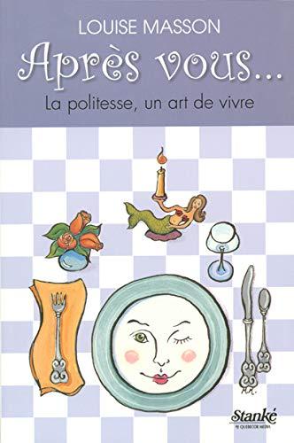 9782760410275: Apr�s vous... : La politesse, un art de vivre