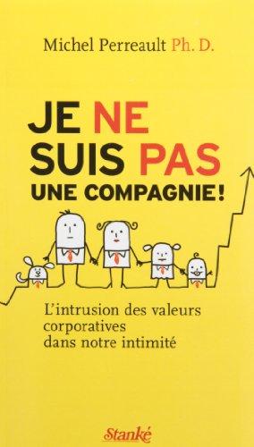 Je ne suis pas une compagnie !: L'intrusion des valeurs corporatives dans notre intimit?: ...