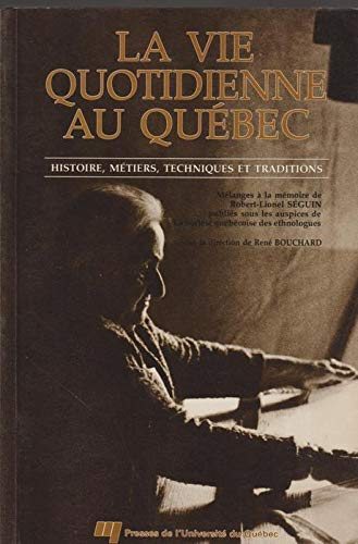 9782760503380: LA Vie Quotidienne Au Quebec: Histoire, Metiers, Techniques Et Traditions (French and English Edition)