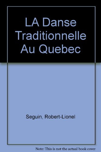 LA Danse Traditionnelle Au Quebec (French Edition): Seguin, Robert-Lionel