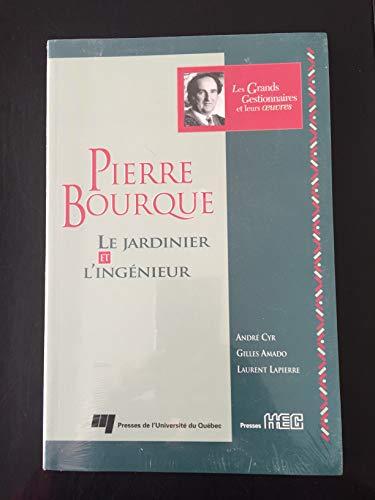 Pierre Bourque. le Jardinier et l'Ingenieur: Lapierre, Laurent; Amado,