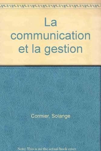 La communication et la gestion (Collection Organisations: Cormier, Solange