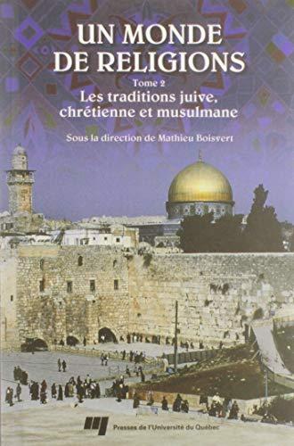 9782760509344: un monde de religions t.2. les traditions juive, chretienne et musulmane